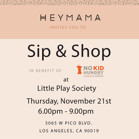 sip and shop invitation - hosted by heymama in support of No Kid Hungry at Little Play Society - thursday november 21st 6-9pm 2019