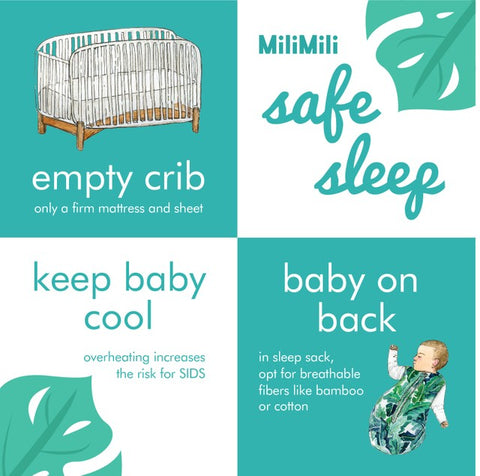 MiliMili Safe Sleep guidelines: empty cirb - only a firm mattress and sheet, keep baby cool - overheating increases the risk of SIDS, baby on back - in sleep sack, opt for breathable fibers like bamboo or cotton