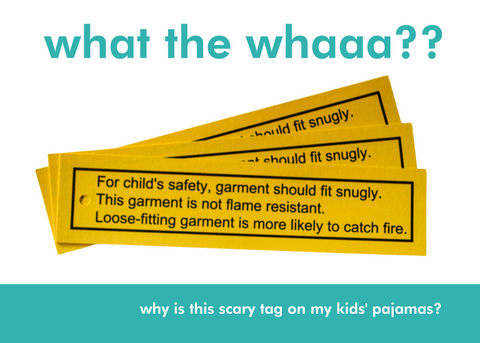what the whaaaaa? (image of fire hazard tag from children's pajamas) - why is this scary tag on my kids' pajamas?