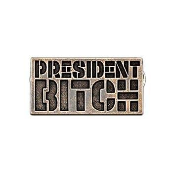 President Bitch Pin - Badali Jewelry - Pin