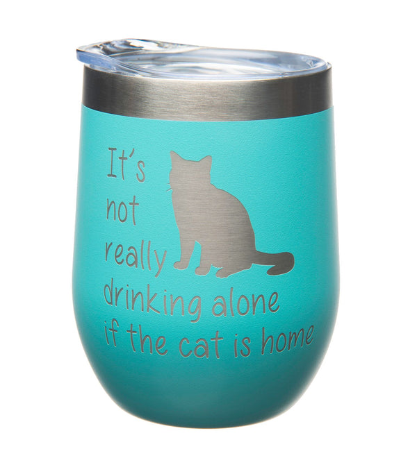 It's not Really Drinking Alone if the Cat is Home Stemless Wine Glass-12oz. - Stainless steel Double insulated Travel Tumbler with Lid-Powder Coated-Laser Engraved( (Teal or White)