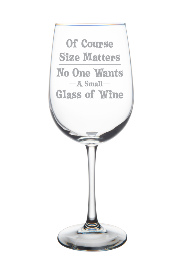 Of Course Size Matters. Large 19 oz. Funny wine glass. Laser Engraved