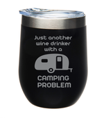 Just another wine drinker with a CAMPING PROBLEM 12 oz. Powder Coated Black tumbler (black) Laser Engraved