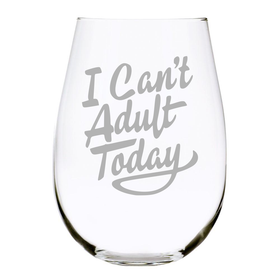I Can't Adult Today 17oz. Lead Free Crystal stemless wine glass