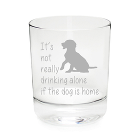 It's not really drinking alone if the dog is home, whiskey glass 11 oz.(rocks dog) - Laser Etched