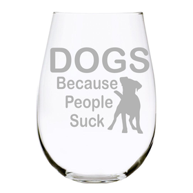 DOGS Because People Suck stemless wine glass, 17 oz. Lead Free Crystal