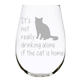 It's not really drinking alone if the cat is home 17oz. Lead Free Crystal stemless wine glass.(cat) - Laser Etched