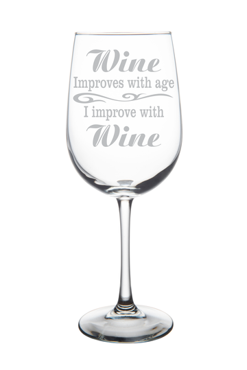 Wine improves with age, I improve with Wine. 19 oz. Funny wine glass. Laser Engraved