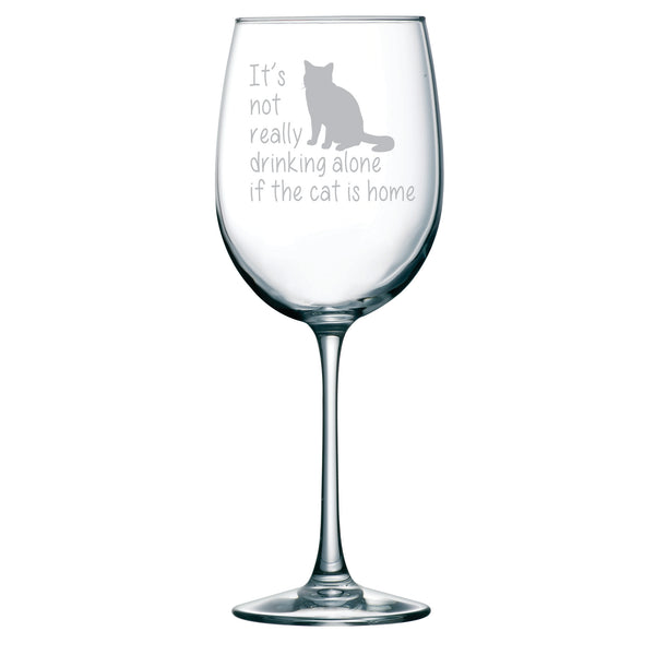 It's not really drinking alone if the cat is home wine glass, 19 oz.(stemmed cat) - Laser Etched