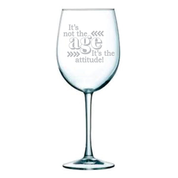It's not the age, It's the attitude! wine glass, 19 oz.
