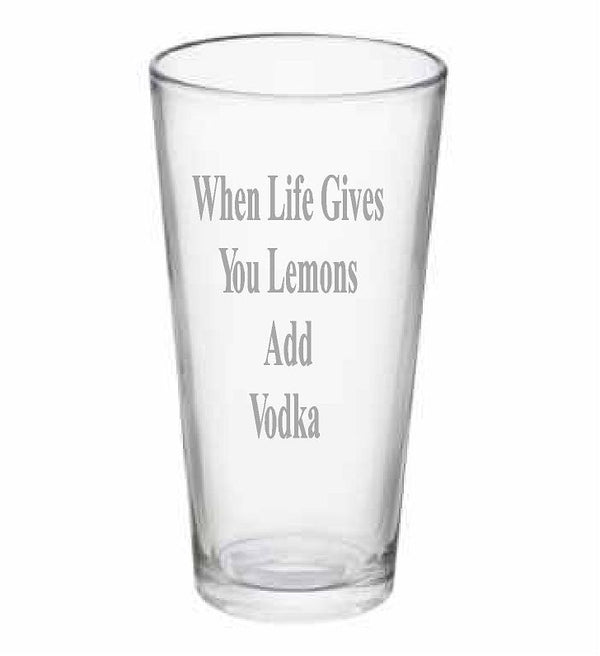 "Pub glass with ""When Life Gives You Lemons Add Vodka"""
