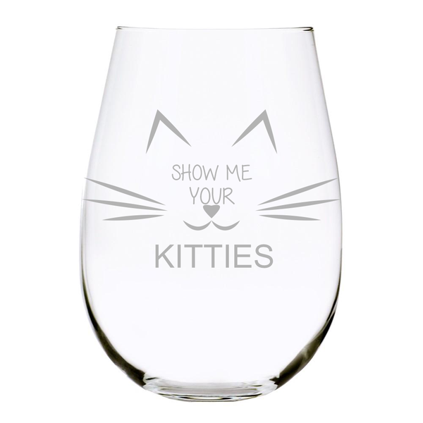 Show me your KITTIES stemless wine glass, Funny wine glass for cat lovers- 17 oz. Lead Free Crystal