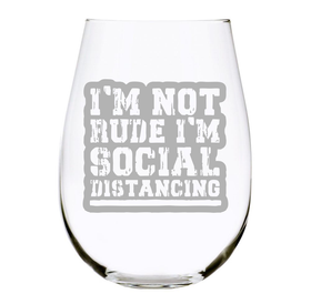 I'M NOT RUDE I'M SOCIAL DISTANCING - Engraved 17oz. Lead Free Crystal Stemless Wine Glass - Quarantine Survival