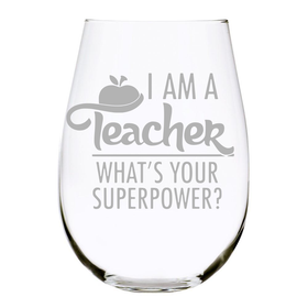 I AM A Teacher, WHAT'S YOUR SUPERPOWER? 17oz. Lead Free Crystal stemless wine glass