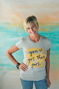You've Got this Girl Tee