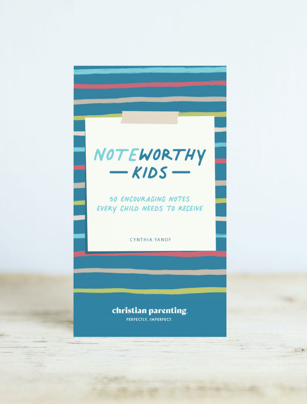 NOTEworthy Kids—50 Encouraging Notes Every Child Needs to Receive