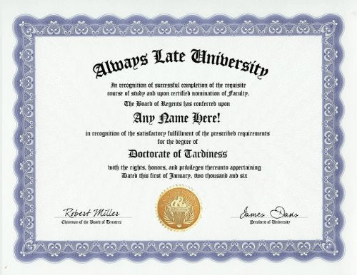 Always Late Tardiness Degree: Custom Gag Diploma Tardy Doctorate Certificate (Funny Customized Joke Gift - Novelty Item)