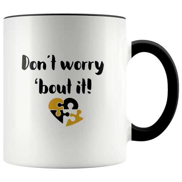 Don't Worry 'Bout It! Coffee Mug