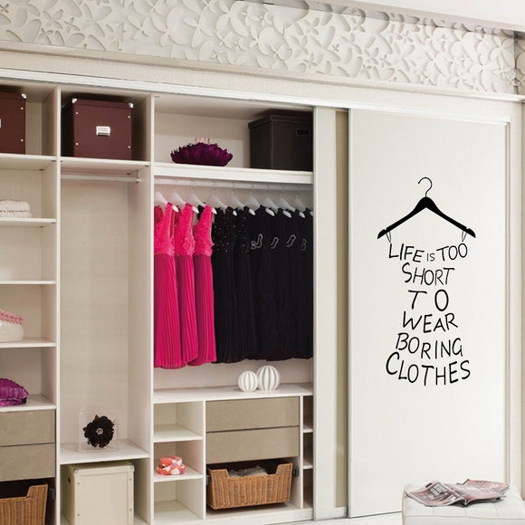 Life is Too Short to Wear Boring Clothes Wall Decal Sticker