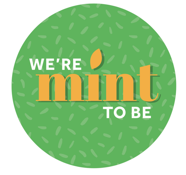 We're Mint to Be