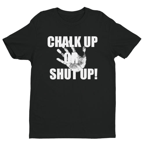 CHALK UP OR SHUT UP! Short Sleeve T-shirt