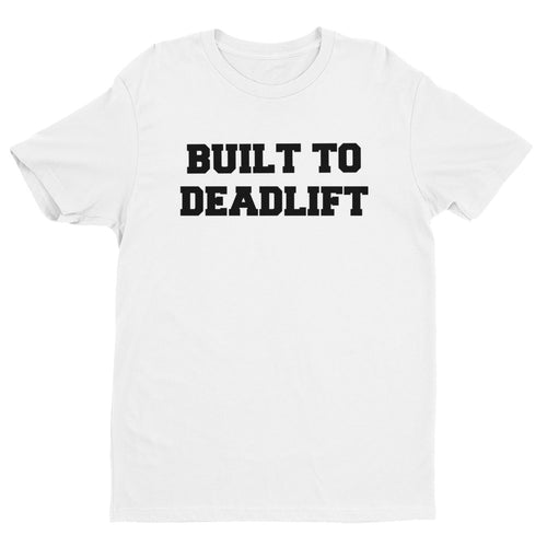 BUILT TO DEADLIFT Short Sleeve T-shirt