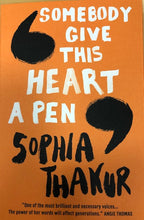 Load image into Gallery viewer, Image of the front of the paperback book Somebody Give This Heart A Pen by Sophia Thakur