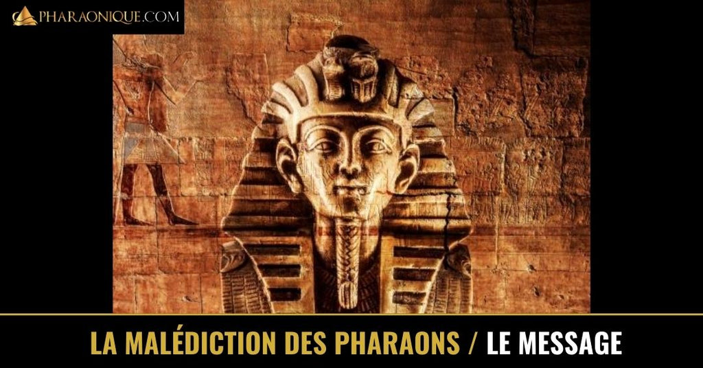 La malédiction des pharaons - Un message inexplicable des morts !