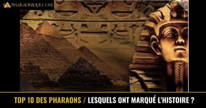 TOP 10 des pharaons égyptiens