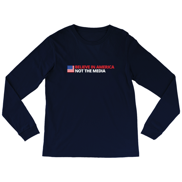 Believe in America, Not the Media Long Sleeve Shirt