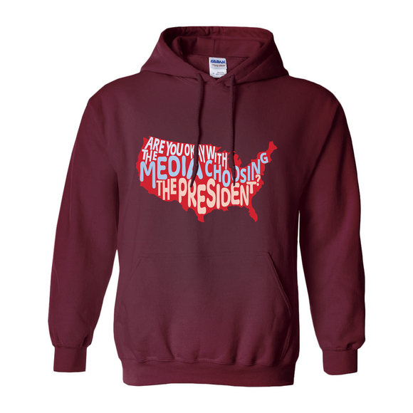 """Are You Okay with the Media Choosing the President?"" Hoodie"