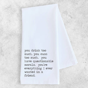 """Everything I Ever Wanted In A Friend"" Tea Towel"