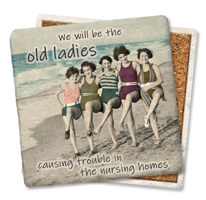 """We will be the old ladies"" Coaster"