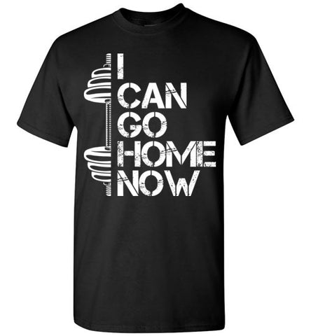 I can go home now T-shirts