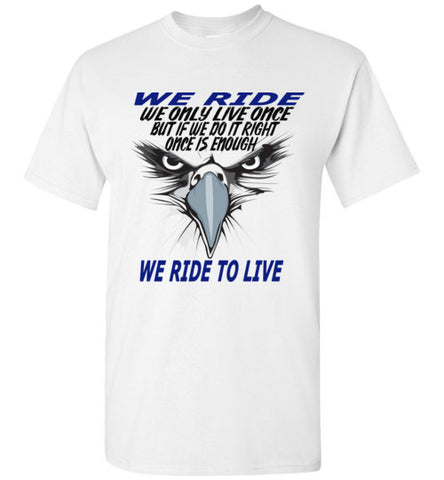 We ride, we only live once T-shirts