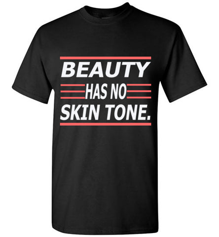 Beauty has no skin tone T-shirts