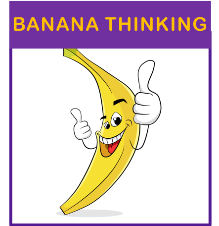 Let go of Banana Thinking