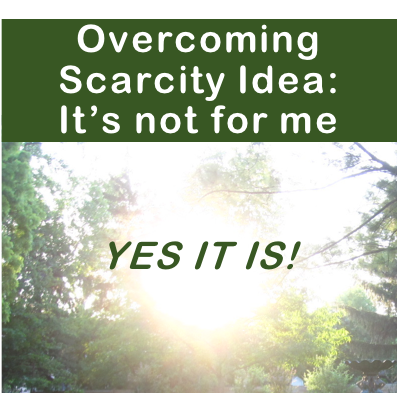 Overcoming Scarcity Ideas: It's NOT available to me