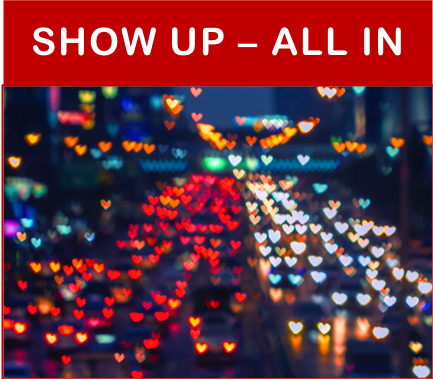 SHOW UP – ALL IN!