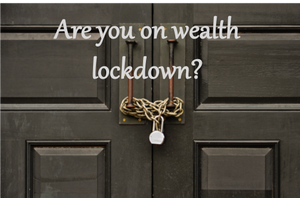 Are you on Wealth Lockdown?