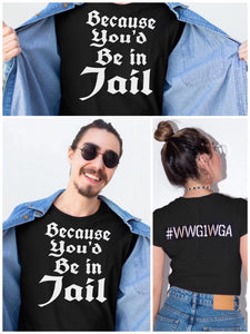 Because You'd Be in Jail Tee