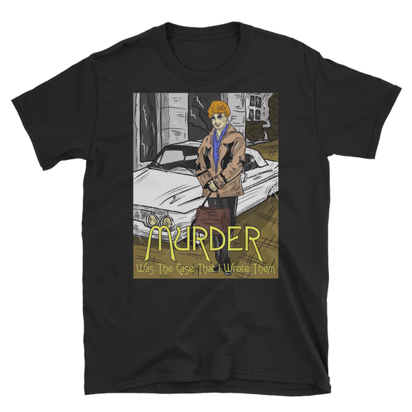 Murder Was the Case That I Wrote Them -  Unisex T-Shirt
