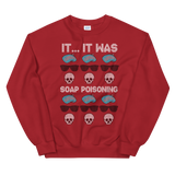 It... It was... Soap Poisoning! - Unisex Sweatshirt