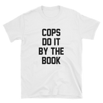 Cops Do It By The Book - Short-Sleeve Unisex T-Shirt