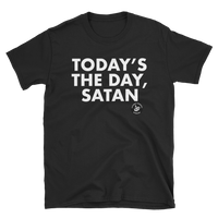 Today's The Day, Satan - Unisex T-Shirt