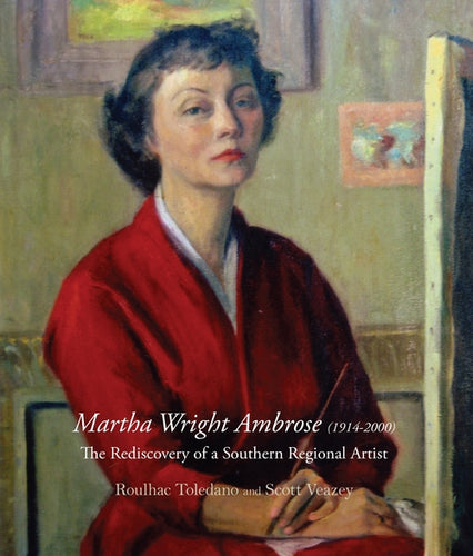 Martha Wright Ambrose (1914-2000): The Rediscovery of a Southern Regional Artist