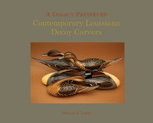 Load image into Gallery viewer, A Legacy Preserved: Contemporary Louisiana Decoy Carvers