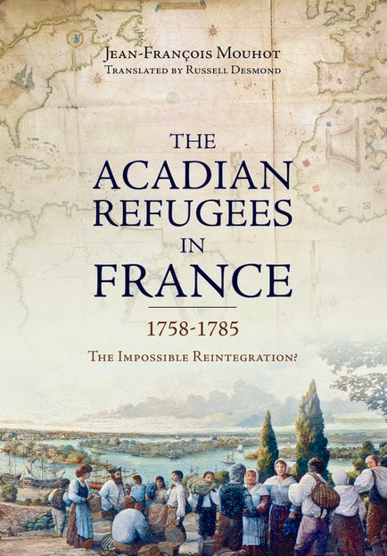 The Acadian Refugees in France 1758-1785: The Impossible Reintegration?