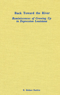 Back Towards the River: Reminiscences of Growing Up in Depression Louisiana