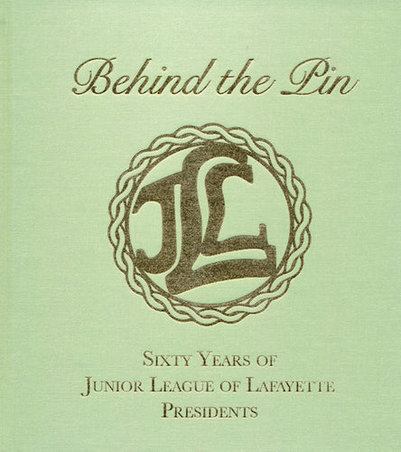 Behind the Pin: Sixty Years of Junior League of Lafayette Presidents